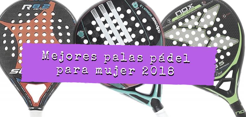 a3fbd3e70 Mejores palas de pádel para mujer 2018