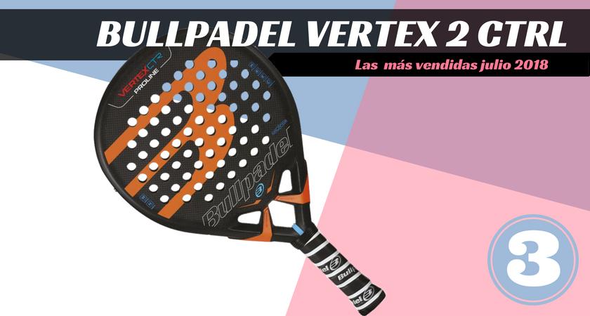 Las  10 palas de pádel más vendidas del mes de julio 2018 - Bullpadel Vertex 2 Control