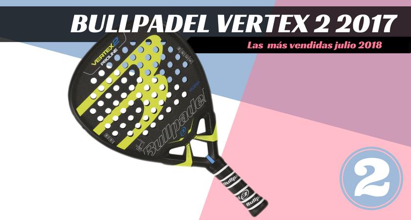 Las  10 palas de pádel más vendidas del mes de julio 2018 - Bullpadel Vertex 2 2017