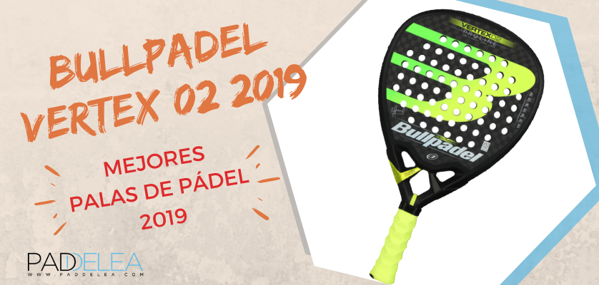 Mejores palas de pádel 2019 - Bullpadel Vertex 02 2019