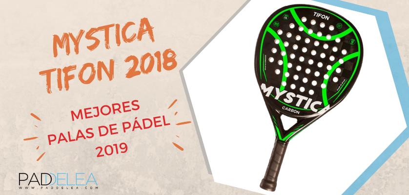 Mejores palas de pádel 2019 - Mystica Tifon 2018