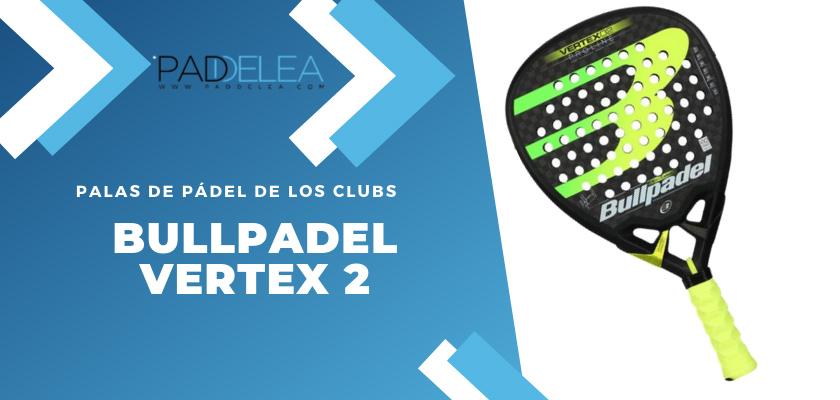 Las 10 palas de pádel que más se ven en los clubes de pádel - Bullpadel Vertex 2